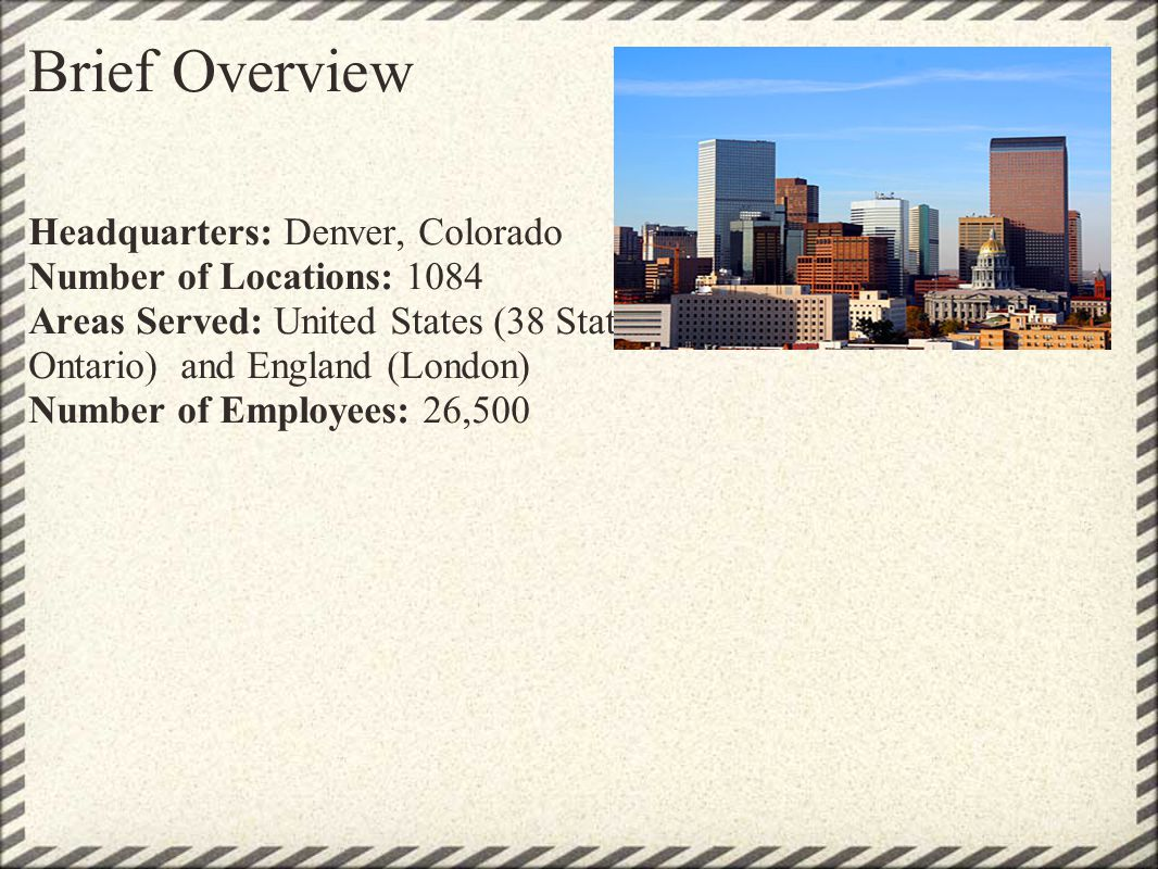 Brief Overview Headquarters: Denver, Colorado