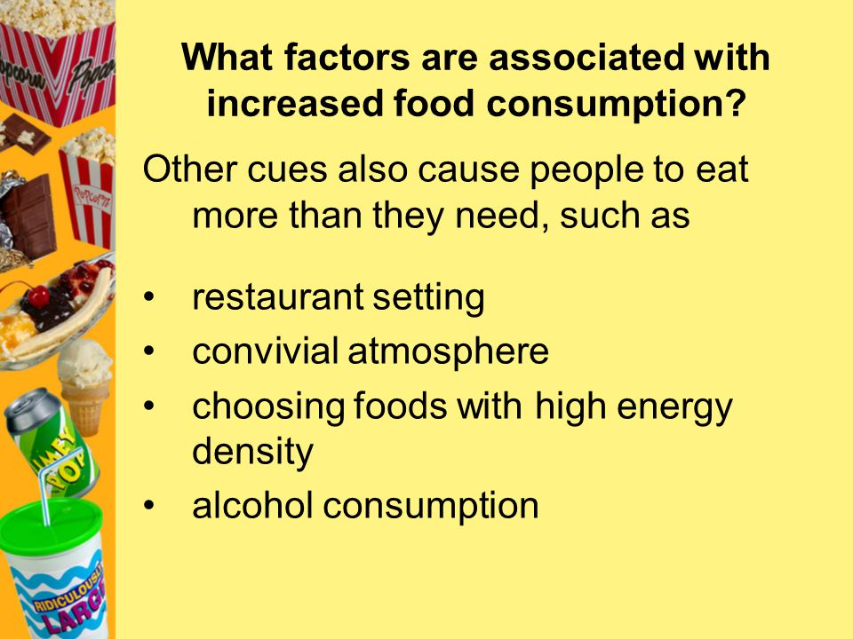 What factors are associated with increased food consumption