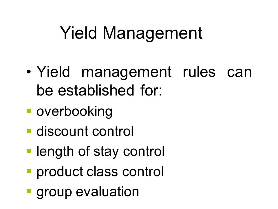 Yield Management Yield management rules can be established for: