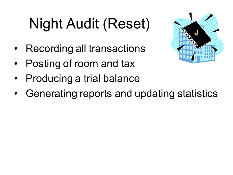 Night Audit (Reset) Recording all transactions Posting of room and tax