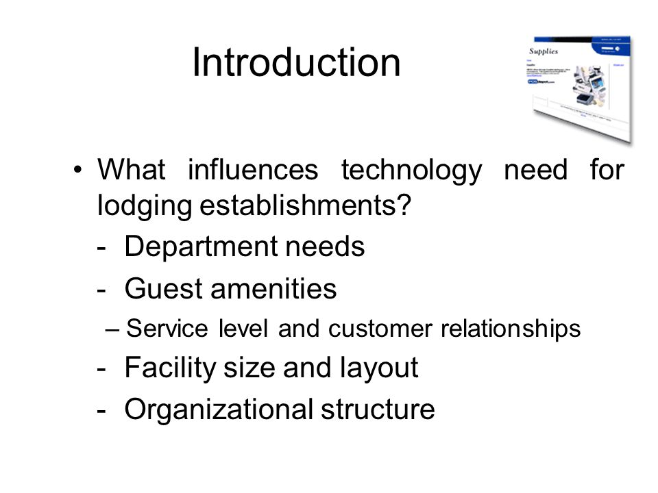 Introduction What influences technology need for lodging establishments - Department needs. - Guest amenities.