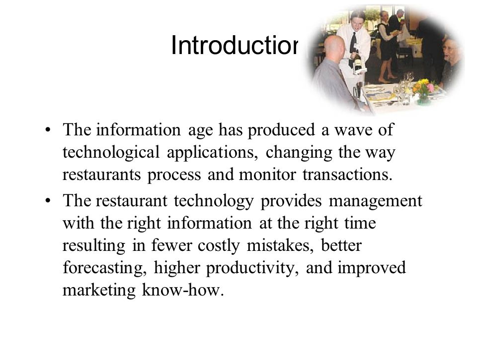 Introduction The information age has produced a wave of technological applications, changing the way restaurants process and monitor transactions.