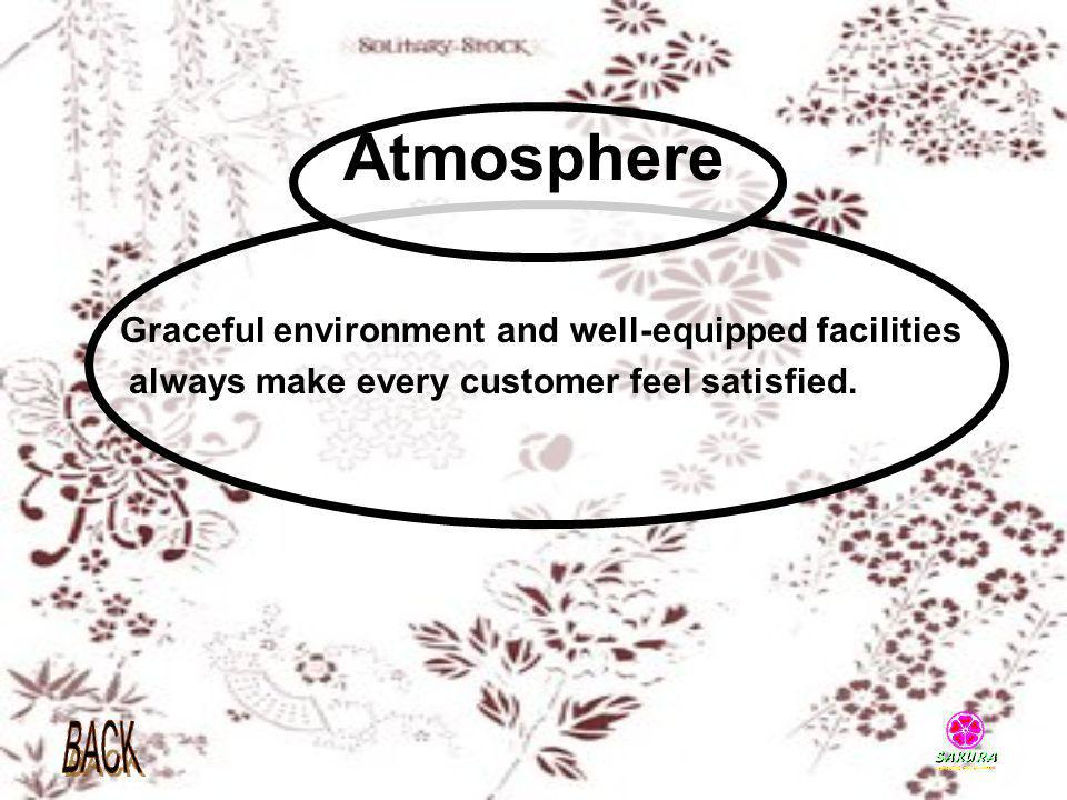 Atmosphere Graceful environment and well-equipped facilities