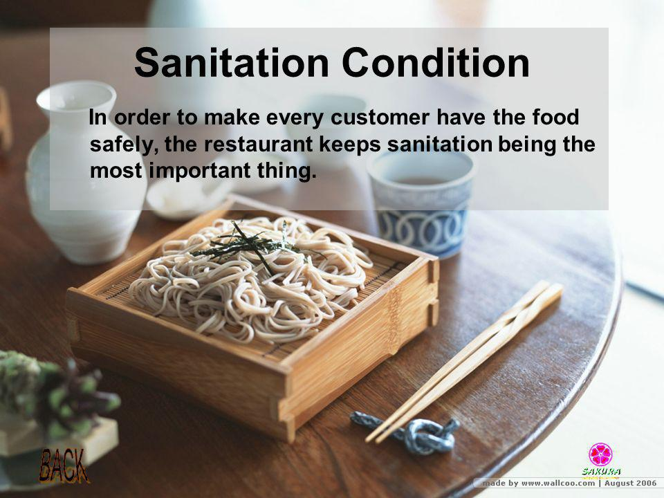 Sanitation Condition In order to make every customer have the food safely, the restaurant keeps sanitation being the most important thing.
