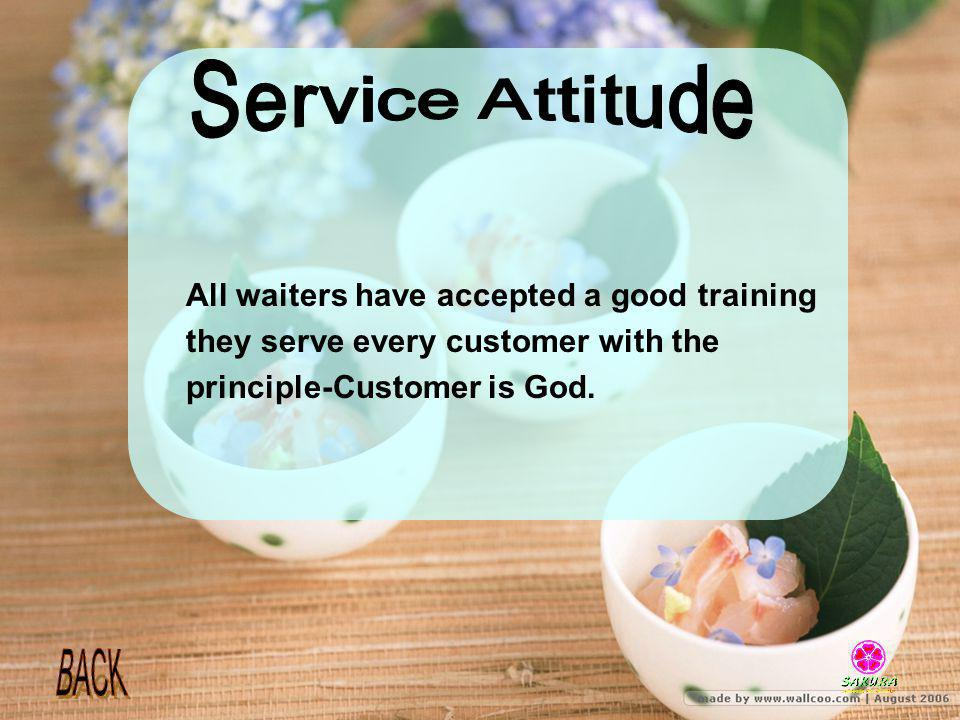 Service Attitude All waiters have accepted a good training