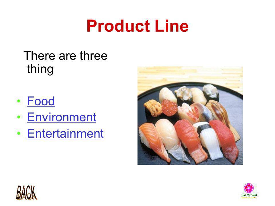 Product Line There are three thing Food Environment Entertainment