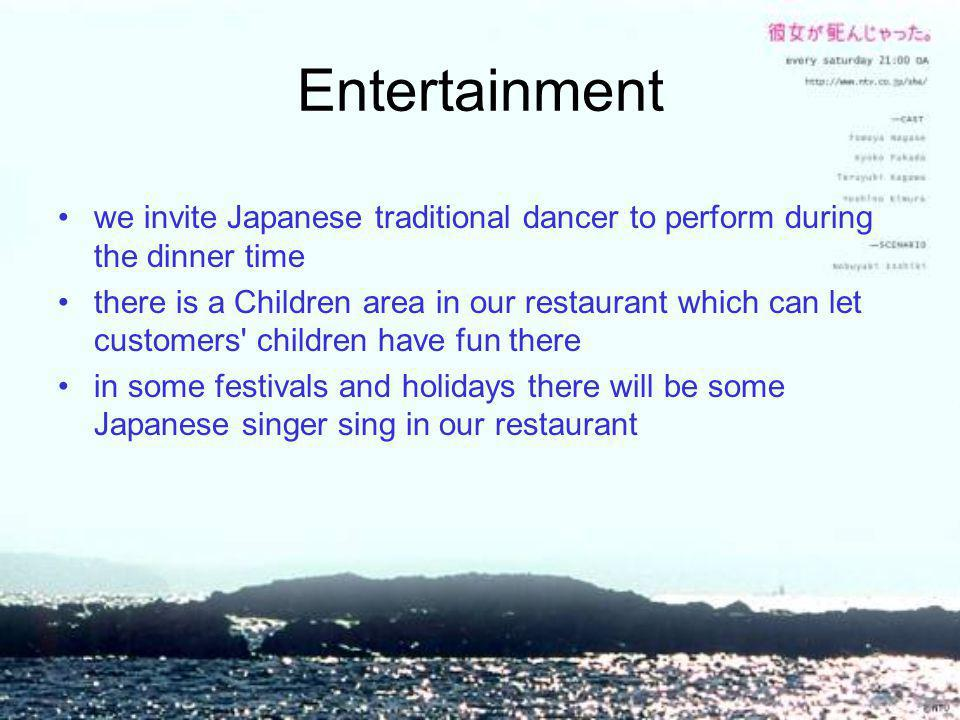 Entertainment we invite Japanese traditional dancer to perform during the dinner time.
