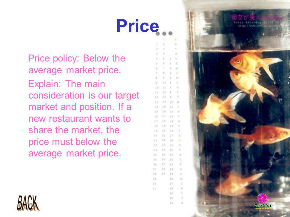 Price Price policy: Below the average market price.
