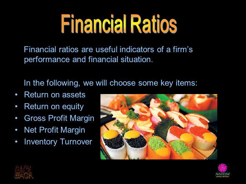 Financial Ratios Financial ratios are useful indicators of a firm's performance and financial situation.