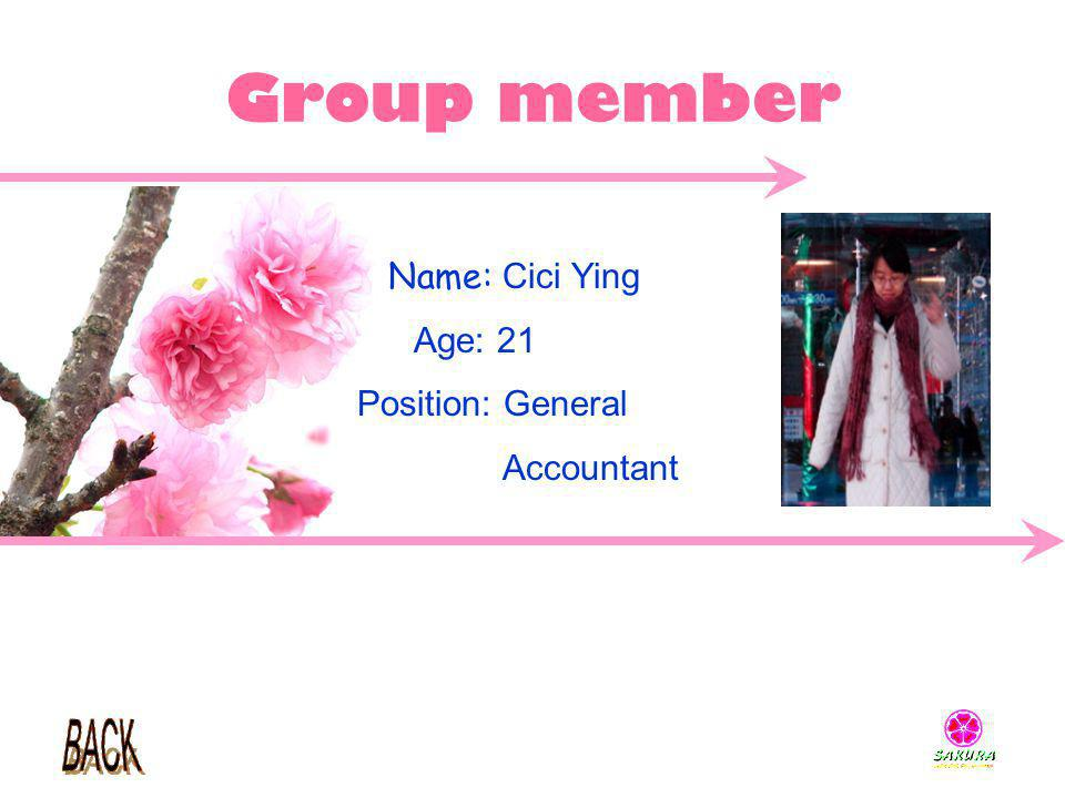 Group member Name: Cici Ying Age: 21 Position: General Accountant