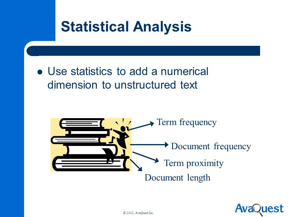 Statistical Analysis Use statistics to add a numerical dimension to unstructured text. Term frequency.