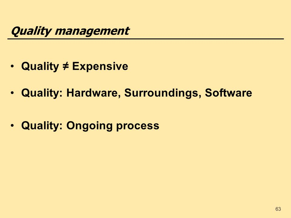 Quality management Quality ≠ Expensive. Quality: Hardware, Surroundings, Software.