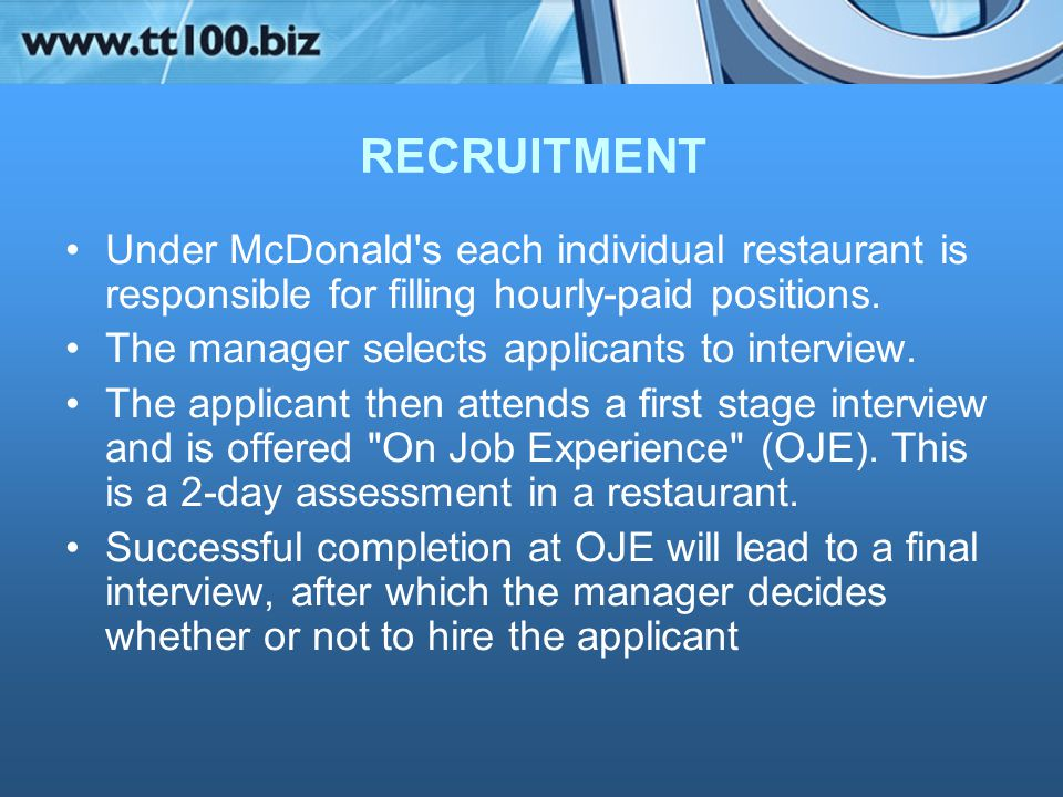 RECRUITMENT Under McDonald s each individual restaurant is responsible for filling hourly-paid positions.