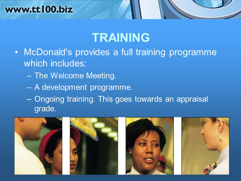 TRAINING McDonald s provides a full training programme which includes: