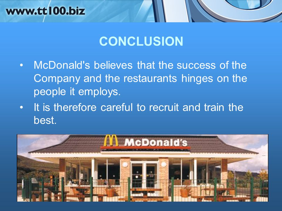 CONCLUSION McDonald s believes that the success of the Company and the restaurants hinges on the people it employs.