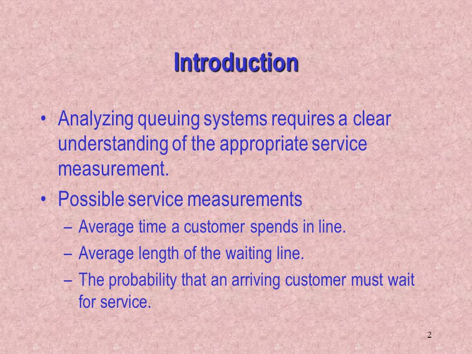 Introduction Analyzing queuing systems requires a clear understanding of the appropriate service measurement.