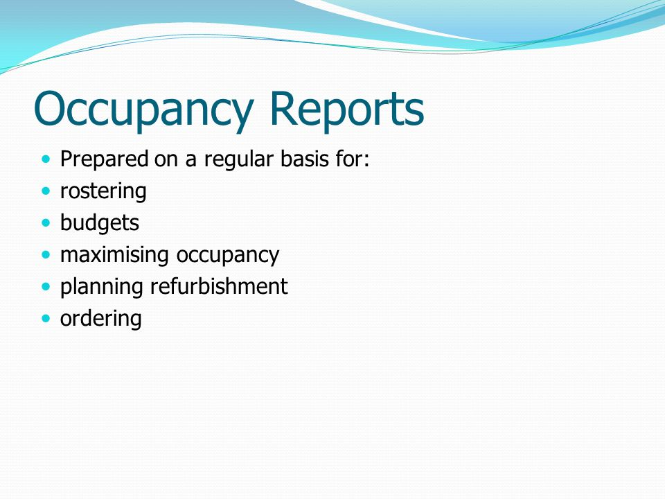 Occupancy Reports Prepared on a regular basis for: rostering budgets