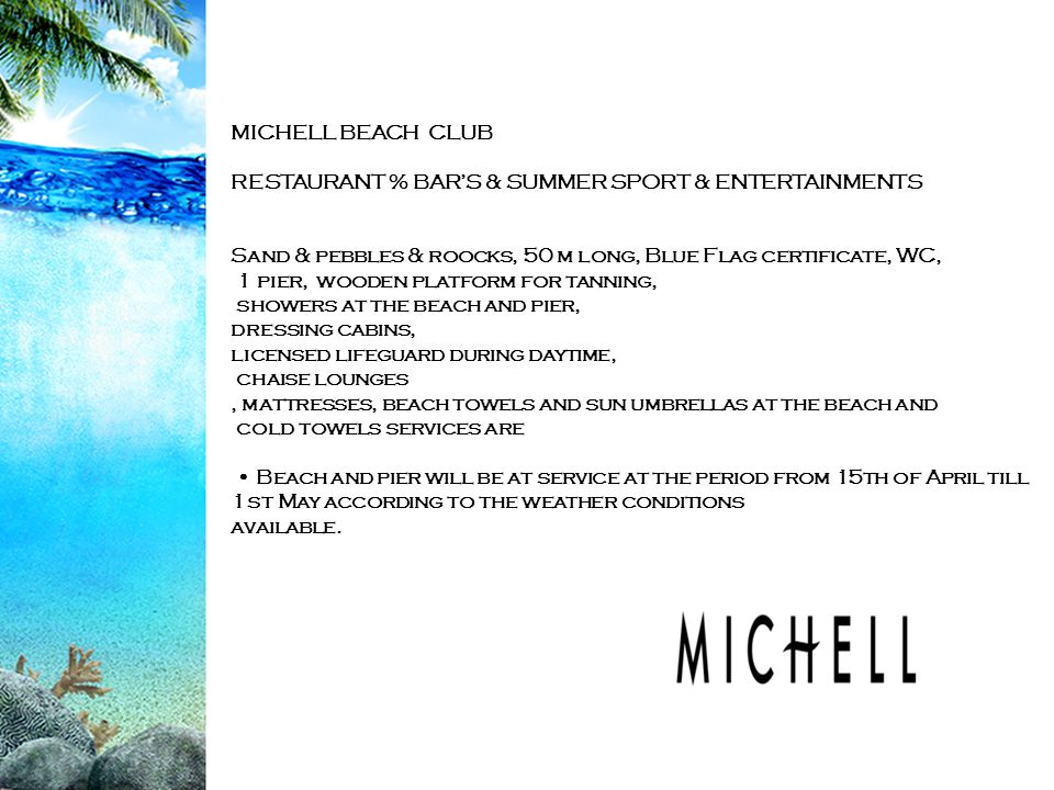 MICHELL BEACH CLUB RESTAURANT % BAR'S & SUMMER SPORT & ENTERTAINMENTS. Sand & pebbles & roocks, 50 m long, Blue Flag certificate, WC,