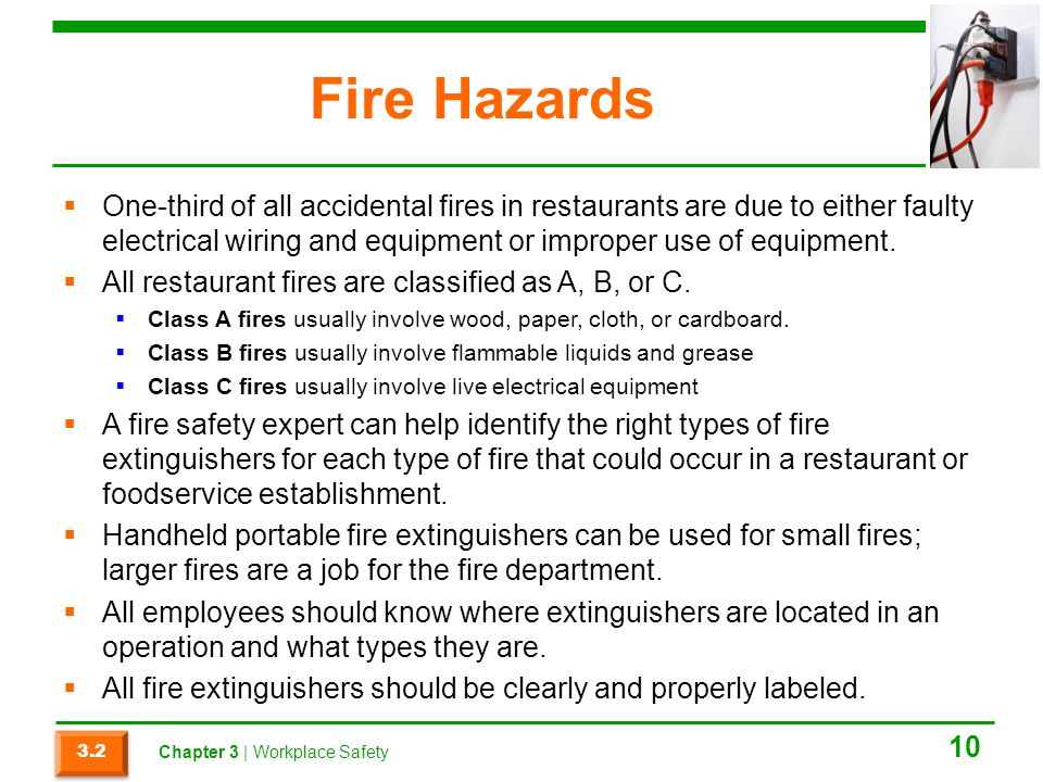 Fire Hazards One-third of all accidental fires in restaurants are due to either faulty electrical wiring and equipment or improper use of equipment.