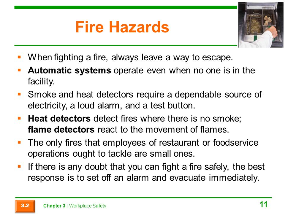 Fire Hazards When fighting a fire, always leave a way to escape.
