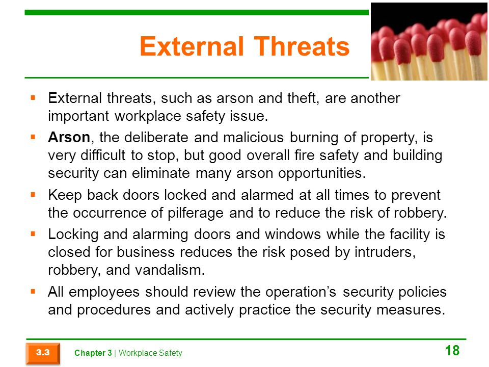 External Threats External threats, such as arson and theft, are another important workplace safety issue.