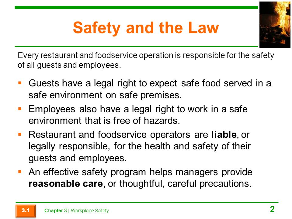 Safety and the Law Every restaurant and foodservice operation is responsible for the safety of all guests and employees.