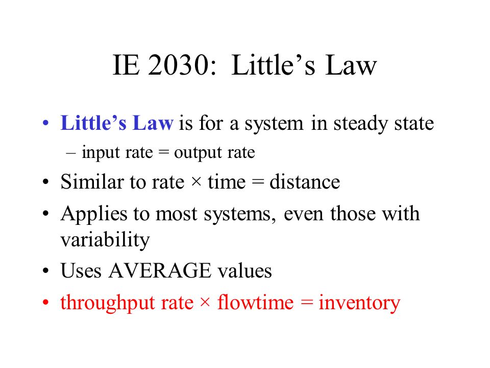 IE 2030: Little's Law Little's Law is for a system in steady state