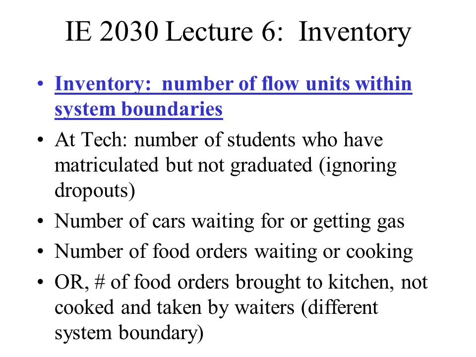 IE 2030 Lecture 6: Inventory Inventory: number of flow units within system boundaries.