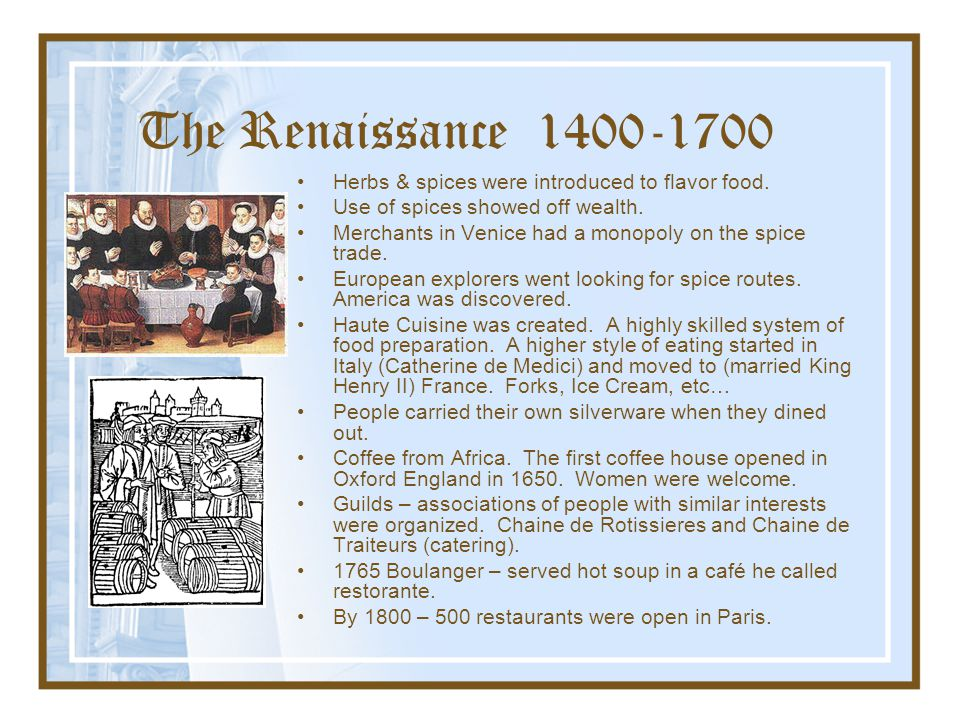 The Renaissance 1400-1700 Herbs & spices were introduced to flavor food. Use of spices showed off wealth.