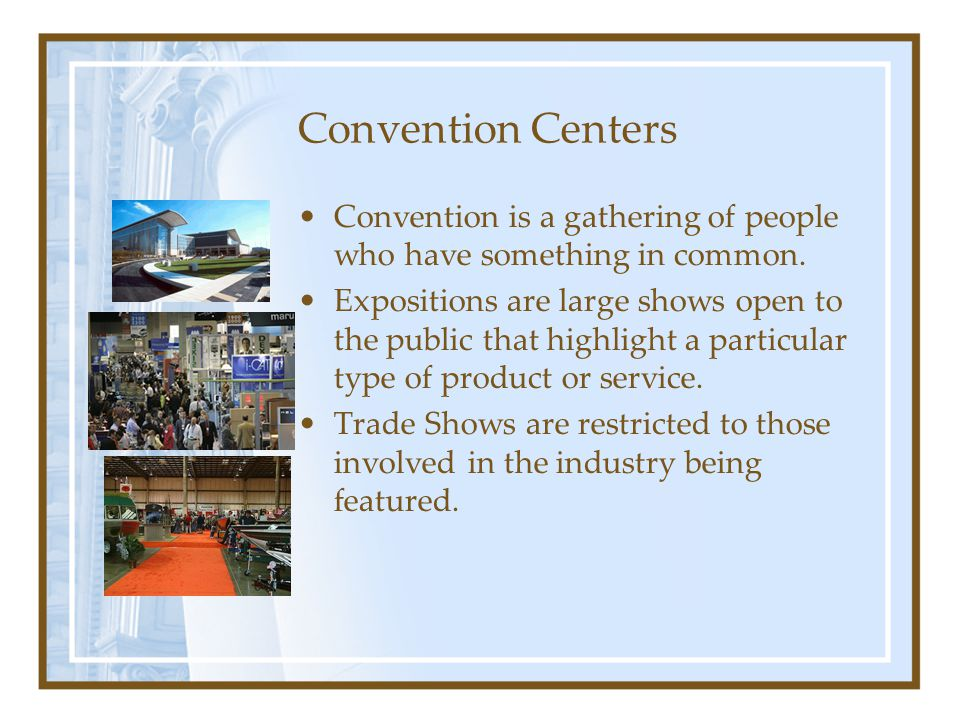 Convention Centers Convention is a gathering of people who have something in common.