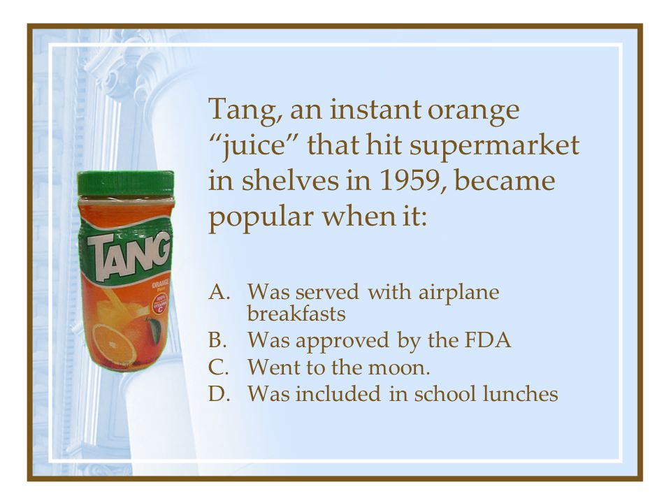 Tang, an instant orange juice that hit supermarket in shelves in 1959, became popular when it: