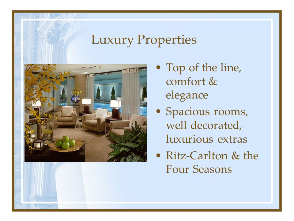 Luxury Properties Top of the line, comfort & elegance