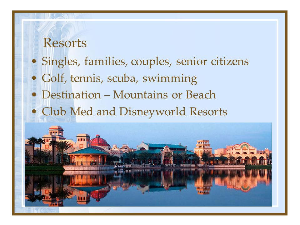 Resorts Singles, families, couples, senior citizens