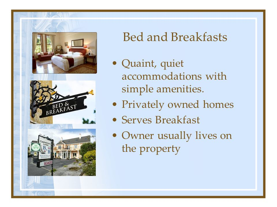 Bed and Breakfasts Quaint, quiet accommodations with simple amenities.
