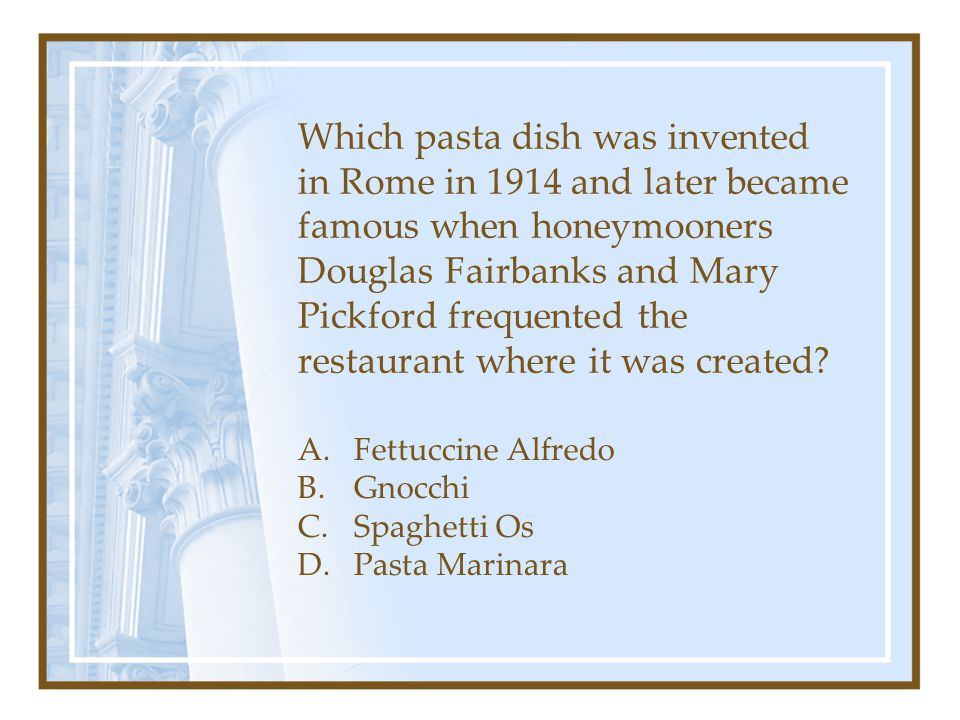 Which pasta dish was invented in Rome in 1914 and later became famous when honeymooners Douglas Fairbanks and Mary Pickford frequented the restaurant where it was created