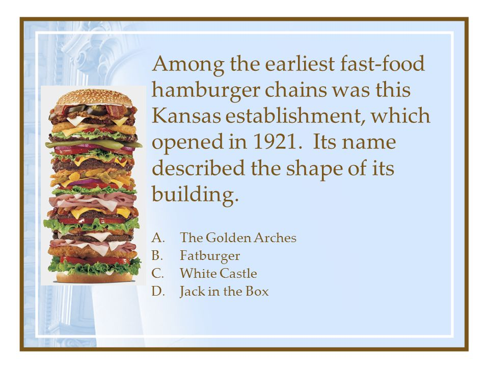 Among the earliest fast-food hamburger chains was this Kansas establishment, which opened in 1921. Its name described the shape of its building.