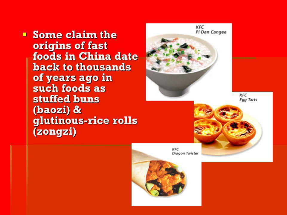 Some claim the origins of fast foods in China date back to thousands of years ago in such foods as stuffed buns (baozi) & glutinous-rice rolls (zongzi)