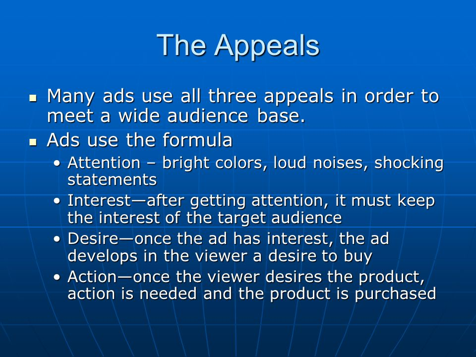 The Appeals Many ads use all three appeals in order to meet a wide audience base. Ads use the formula.