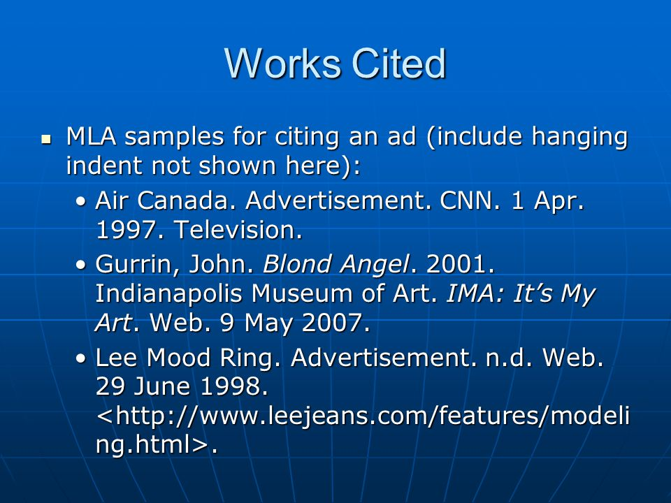 Works Cited MLA samples for citing an ad (include hanging indent not shown here): Air Canada. Advertisement. CNN. 1 Apr Television.