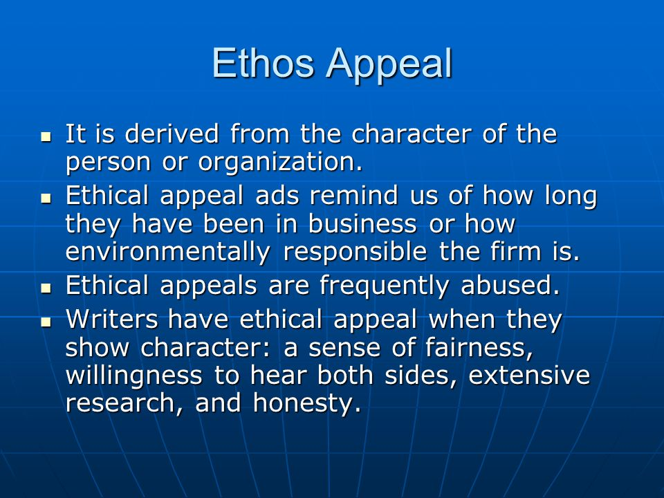 Ethos Appeal It is derived from the character of the person or organization.