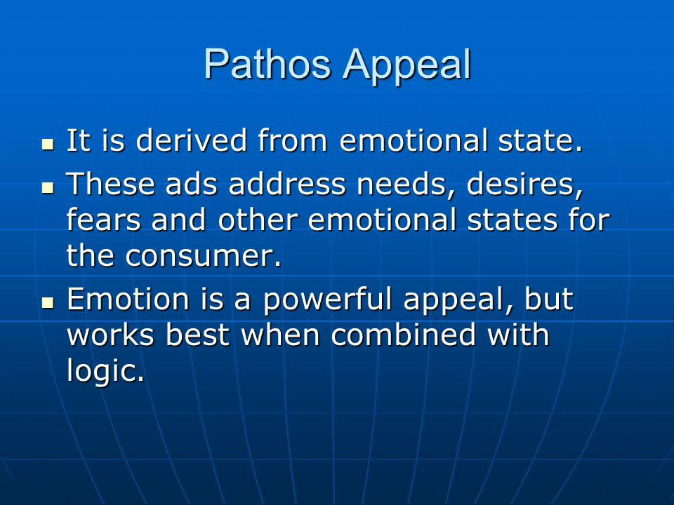 Pathos Appeal It is derived from emotional state.