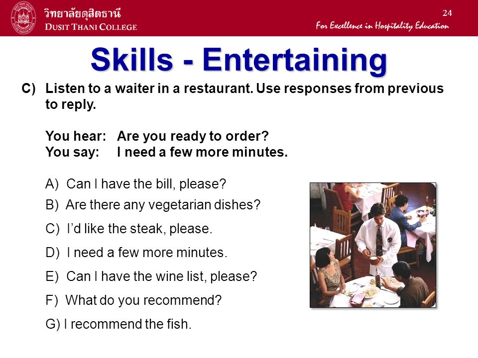 Skills - Entertaining Listen to a waiter in a restaurant. Use responses from previous. to reply. You hear: Are you ready to order