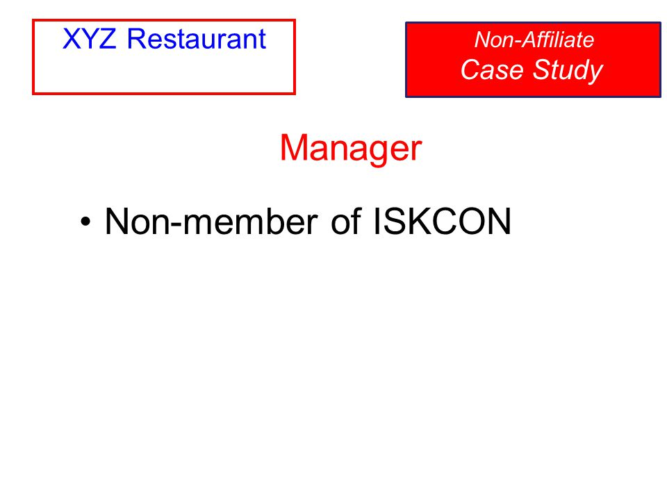 XYZ Restaurant Non-Affiliate Case Study Manager Non-member of ISKCON