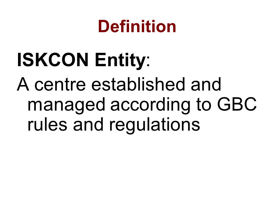 Definition ISKCON Entity: A centre established and managed according to GBC rules and regulations