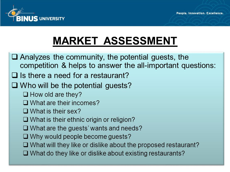 MARKET ASSESSMENT Analyzes the community, the potential guests, the competition & helps to answer the all-important questions: