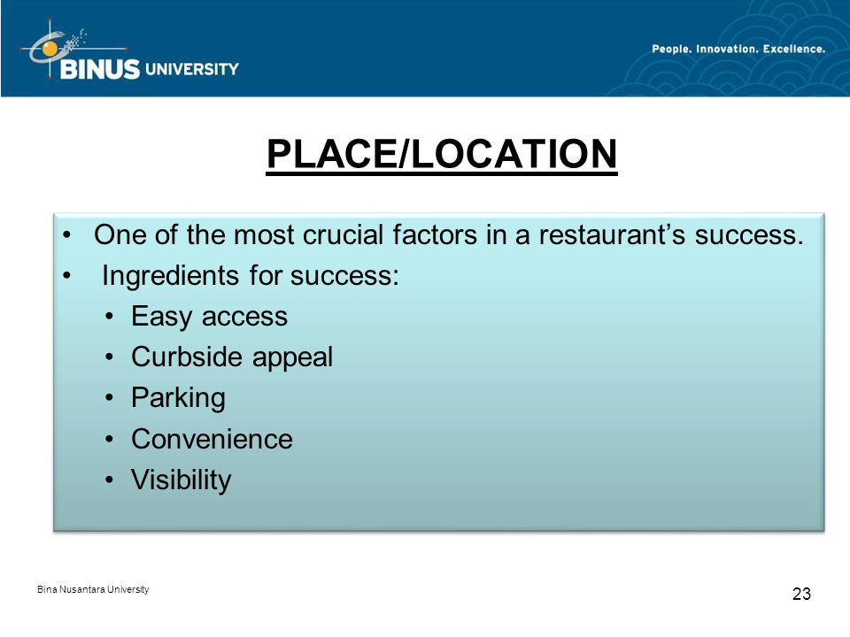 PLACE/LOCATION One of the most crucial factors in a restaurant's success. Ingredients for success: