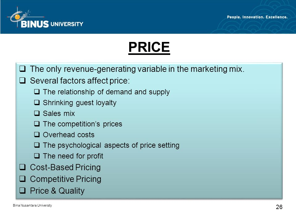 PRICE The only revenue-generating variable in the marketing mix.