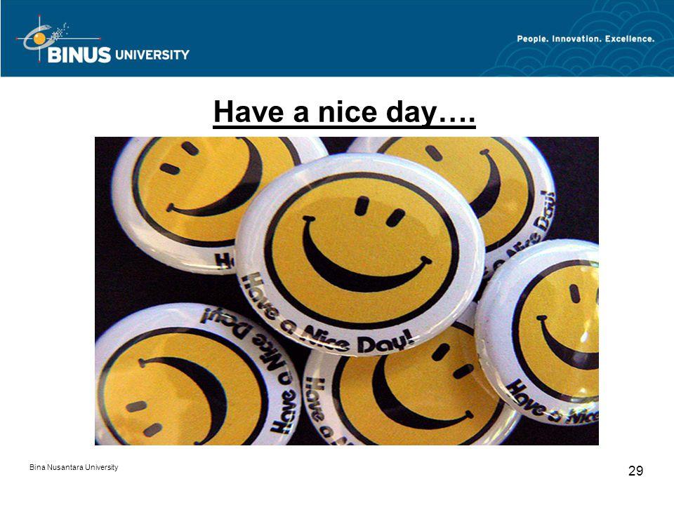Have a nice day…. Bina Nusantara University
