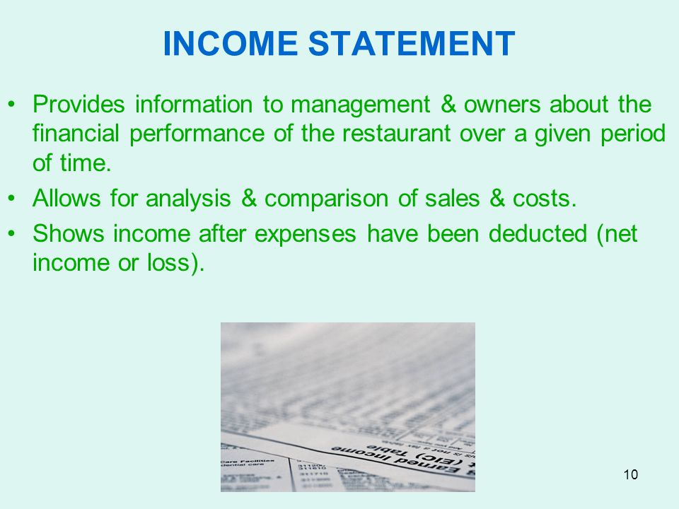 INCOME STATEMENT Provides information to management & owners about the financial performance of the restaurant over a given period of time.