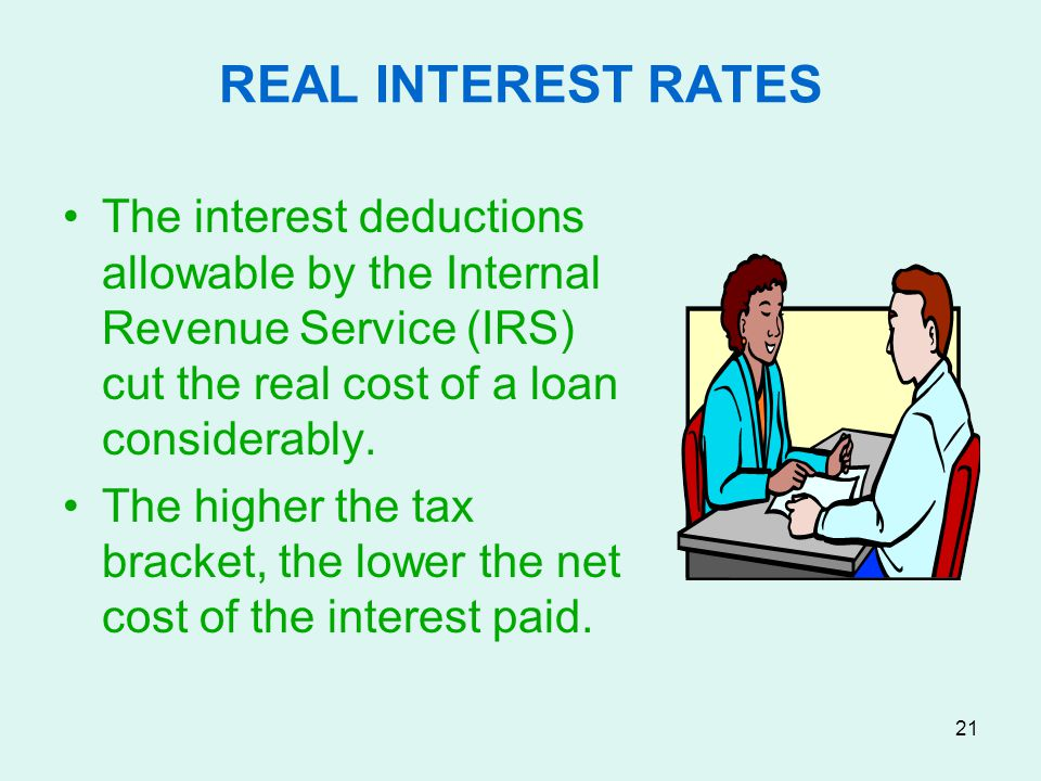 REAL INTEREST RATES The interest deductions allowable by the Internal Revenue Service (IRS) cut the real cost of a loan considerably.